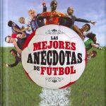 Las Mejores anécdotas de fútbol, Las (Grandes Libros)